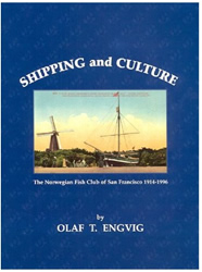 Shipping and Culture: Norwegian Fish Club of San Francisco, 1914-1996.  by Olaf Engvig.